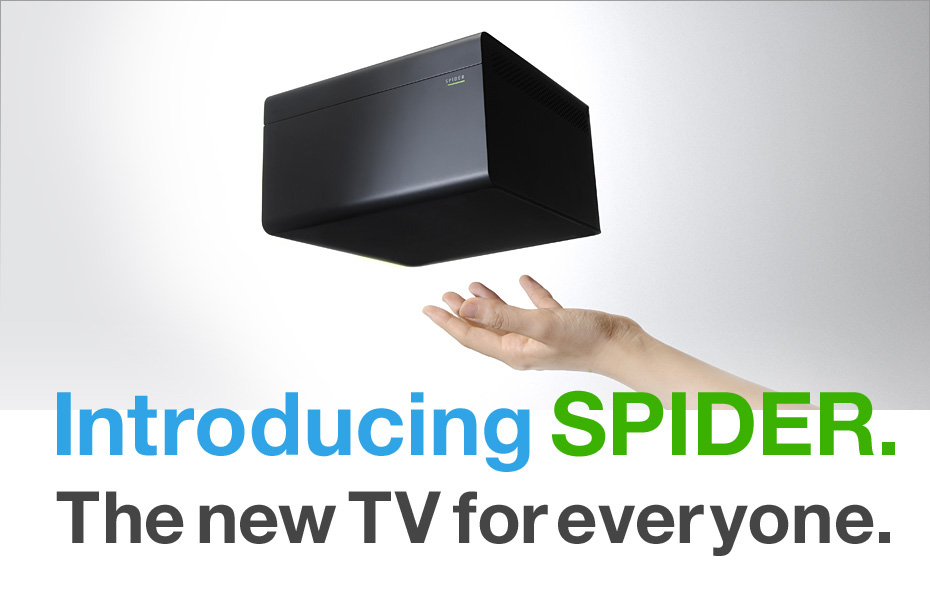 Introducing SPIDER. The new TV for everyone.
